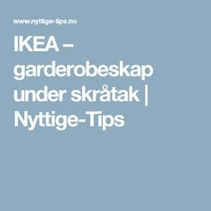 IKEA – garderobeskap under skråtak | Nyttige-Tips Tips, Counseling