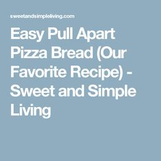 Easy Pull Apart Pizza Bread (Our Favorite Recipe) - Sweet and Simple Living