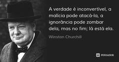 A verdade é inconvertível, a malícia pode atacá-la, a ignorância pode zombar dela, mas no fim; lá está ela. — Winston Churchill