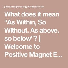"What does it mean ""As Within, So Without. As above, so below""? 