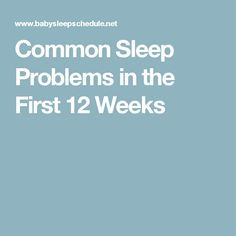 Common Sleep Problems in the First 12 Weeks