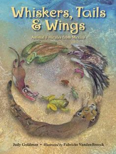 Whiskers, Tails & Wings: Animal folktales from Mexico by Judy Goldman
