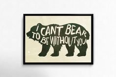 Bear Art Print I Can't Bear To Be Without You print for rustic or camping nursery. Click through to purchase an instant download!