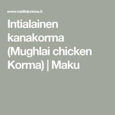 Intialainen kanakorma (Mughlai chicken Korma) | Maku Korma, Chicken, Cubs, Kai