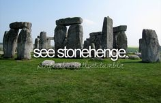 See Stonehenge / Bucket List Ideas / Before I Die