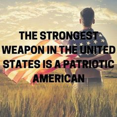 PATRIOTISM, 'The strongest weapon in the United States is a patriotic American. I Love America, God Bless America, Awesome America, America America, American Pride, American History, American Flag, American Soldiers, American Spirit