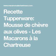 Recette Tupperware: Mousse de chèvre aux olives - Les Macarons à la Chartreuse