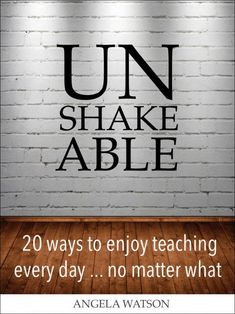 "Don't wait for teaching to become fun again: plan for it! ""Unshakeable"" is the new book by Angela Watson. Download the first chapter free."