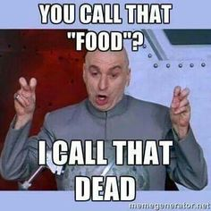 """You call that """"food"""" I call that dead / vegan meme / vegan humor / vegan lifestyle / veganism"""