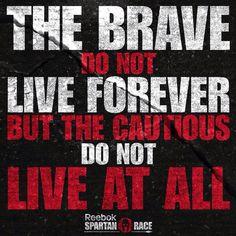 Be brave. Spartan ra