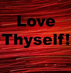 Love Thyself.  You are worth it. Donna Brown Hypnosis