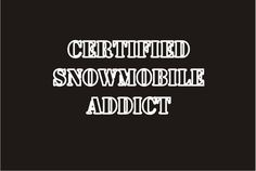 True story! Certified Snowmobile Addict #snowmobiling http://www.reflexsnowmobiling.com/