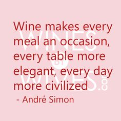 #Wine makes every meal an occasion, every table more elegant, every day more civilized -André Simon #quotes #food #winesbywives www.winesbywives.com