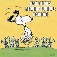 Hard times require furious dancing..