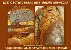 Sweet and That's it: Whole Wheat Rustic Potato Loaves with Walnut and Pecan - Pane Rustico Integrale alle Patate con Noci e Noci di Pecan Buttermilk Bread, Banana Bread, Rustic Potatoes, Potato Bread, Your Recipe, Quick Bread, Yummy Food, Tasty, Pecan