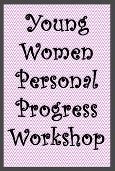 Daylights: Young Women Personal Progress Workshop. Great idea lots of help with planning.