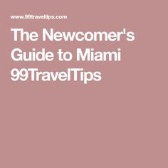 The Newcomer's Guide to Miami 99TravelTips
