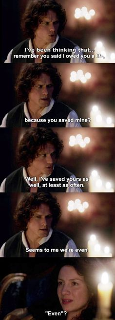 """""""Seems to me we're even"""" - Jamie and Claire #Outlander"""