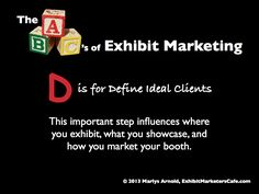 The ABC's of Exhibit Marketing: D is for Define Ideal Clients ~ Learn more about all aspects of exhibit marketing in this series of infographics, by Marlys Arnold from the Exhibit Marketers Café