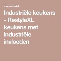 Industriële keukens - RestyleXL keukens met industriële invloeden