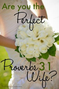 Are you the perfect Proverbs 31 wife? The truth about this intimidating chapter of the Bible and why it makes us feel so inadequate.