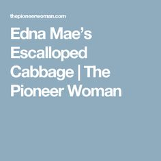 Edna Mae's Escalloped Cabbage | The Pioneer Woman