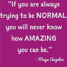 Be Amazing.  Be different.  Be You.