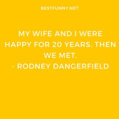 Funny marriage quote: My wife and I were happy for 20 years. Then we met. Funny Marriage, Divorce Party, Best Man Speech, I Am Happy, 20 Years, Funny Quotes, Feelings, Im Happy, Funny Phrases