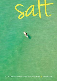 salt magazine - summer 13.14 s a l t magazine is a quarterly tourism and lifestyle publication based on the Sunshine Coast.