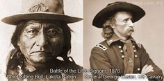 Chief Sitting Bull ... Lakota Nation  General George Custer ... US Cavalry  Battle of the Little Big Horn ... 1876