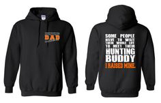 Hunting Dad, Some People Have to Wait Their Whole Life to Meet their Hunting Buddy, I Raised Mine Hoodie
