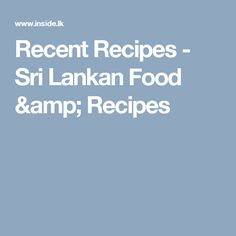 Recent Recipes - Sri Lankan Food & Recipes