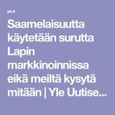 Saamelaisuutta käytetään surutta Lapin markkinoinnissa eikä meiltä kysytä mitään | Yle Uutiset | yle.fi