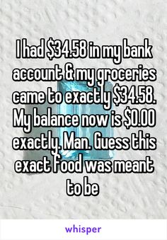 I had $34.58 in my bank account & my groceries came to exactly $34.58. My…