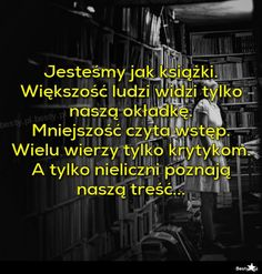 Jesteśmy jak książki Weekend Humor, Motivational Quotes, Inspirational Quotes, Happy Art, Poetry Quotes, Motto, Of My Life, Life Lessons, Texts