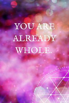 You are already whole.