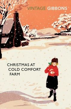 Christmas at Cold Comfort Farm, by Stella Gibbons.