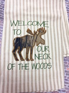 Welcome to our neck of the woods embroidered towel, hunting towel, cabin decor, hunter family, present for him, hunting gifts,moose applique, kitchen gift, cabin living, outdoor gift, hunter's gift, woods, moose, deer, applique