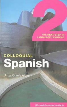 Colloquial Spanish 2: the next step in language learning / Untza Otaola Alday.