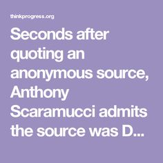 Seconds after quoting an anonymous source, Anthony Scaramucci admits the source was Donald Trump