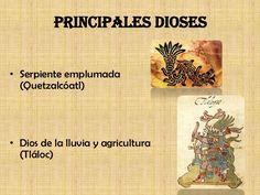 Principales dioses• Serpiente emplumada  (Quetzalcóatl)• Dios de la lluvia y…