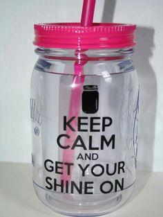 Keep Calm And Get Your Shine On  www.LiquorList.com  @LiquorListcom #LiquorList