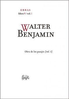 Obras : Obra de los pasajes / Walter Benjamin ; edición de Rolf Tiedemann ; traducción de Juan Barja.-- Madrid : Abada, 2013.