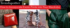 Trendspotter: How to Incorporate Exotic Prints into Your Wardrobe | LC