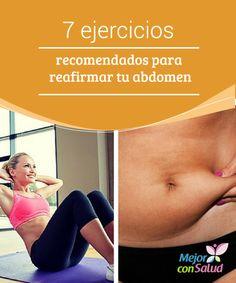 7 ejercicios recomendados para reafirmar tu abdomen   El abdomen es una de las partes del cuerpo más difíciles de moldear y reafirmar. Hoy te compartimos 7 buenos ejercicios para lograrlo.