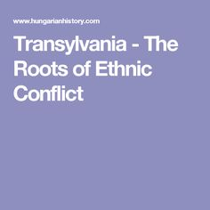 Transylvania - The Roots of Ethnic Conflict