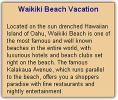 Waikiki Beach Vacation If you've been looking for the ideal place for your beach vacation, you shouldn't hesitate to go to Waikiki. You can find discounts on hotel rooms at different times of the year, making it the perfect opportunity to check out everything Hawaii will provide you and your family with.