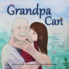 Grandpa Can: A Story of Hope in the Midst of Illness