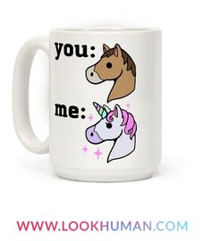 This funny horse mug is great for horse lovers, unicorn lovers and all flawless females who know they're a step above the rest because you:horse, me: unicorn. This unicorn mug is perfect for fans of unicorn quotes, unicorn mugs, horse mug and horse mugs.