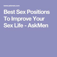 Best Sex Positions To Improve Your Sex Life - AskMen